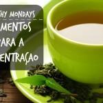 Alimentos que ajudam na concentração | Healthy Mondays
