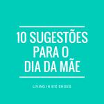 10 Sugestões de presentes para o Dia da Mãe